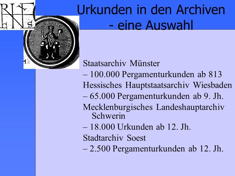 Urkunden in den Archiven - eine Auswahl Staatsarchiv Münster – 100.000 Pergamenturkunden ab 813 Hessisches Hauptstaatsarchiv Wiesbaden – 65.000 Pergam