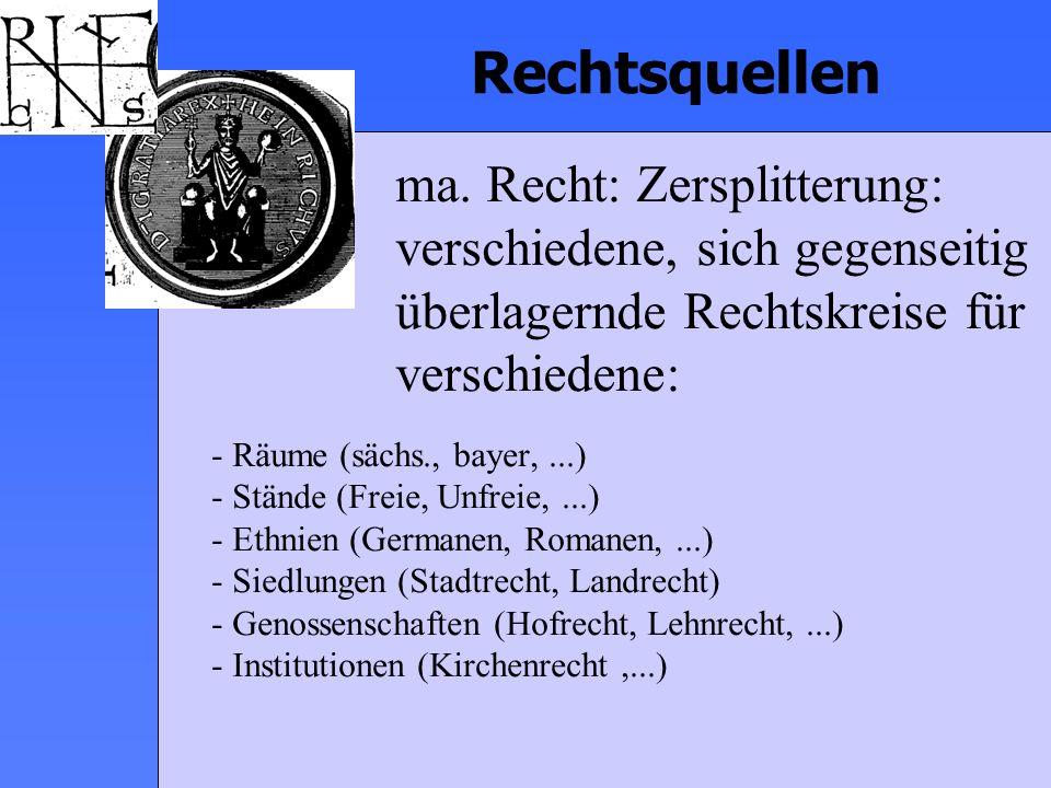 Rechtsquellen - Räume (sächs., bayer,...) - Stände (Freie, Unfreie,...) - Ethnien (Germanen, Romanen,...) - Siedlungen (Stadtrecht, Landrecht) - Genos