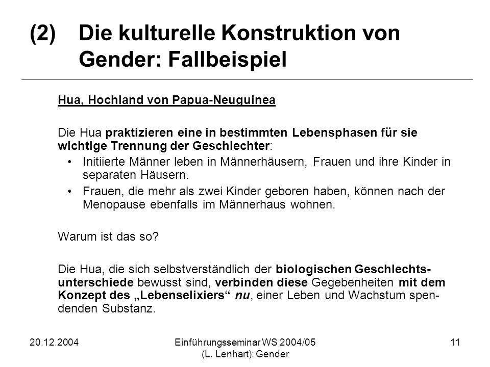 20.12.2004Einführungsseminar WS 2004/05 (L. Lenhart): Gender 11 (2)Die kulturelle Konstruktion von Gender: Fallbeispiel Hua, Hochland von Papua-Neugui