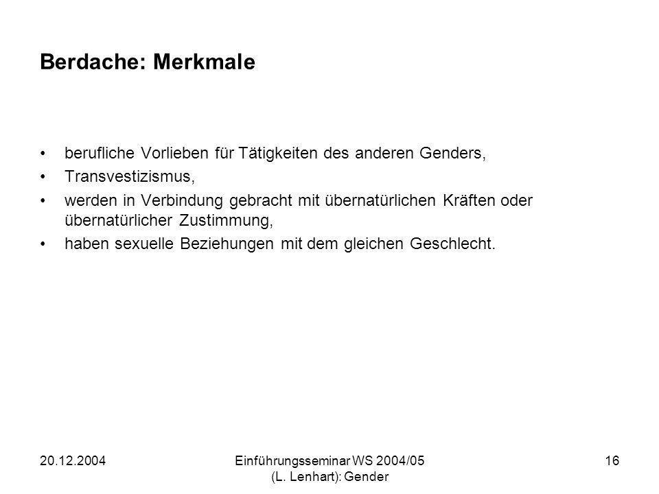 20.12.2004Einführungsseminar WS 2004/05 (L. Lenhart): Gender 16 Berdache: Merkmale berufliche Vorlieben für Tätigkeiten des anderen Genders, Transvest