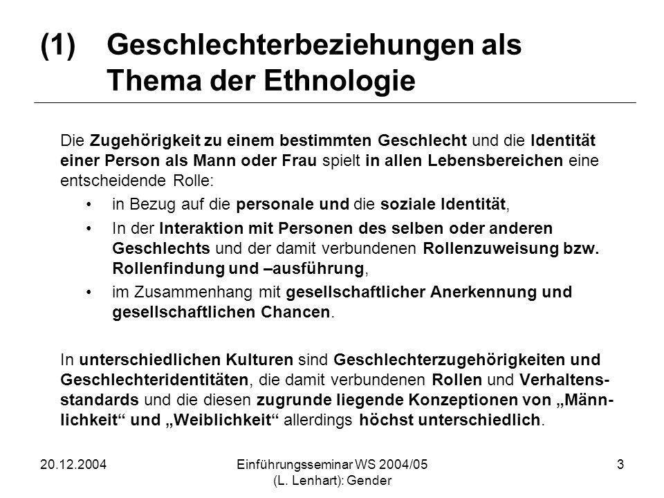 20.12.2004Einführungsseminar WS 2004/05 (L. Lenhart): Gender 3 (1)Geschlechterbeziehungen als Thema der Ethnologie Die Zugehörigkeit zu einem bestimmt