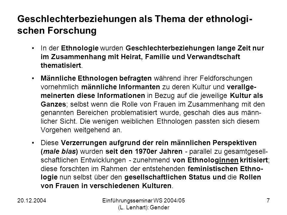 20.12.2004Einführungsseminar WS 2004/05 (L. Lenhart): Gender 7 Geschlechterbeziehungen als Thema der ethnologi- schen Forschung In der Ethnologie wurd