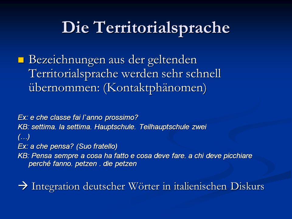 Die Territorialsprache Bezeichnungen aus der geltenden Territorialsprache werden sehr schnell übernommen: (Kontaktphänomen) Bezeichnungen aus der gelt