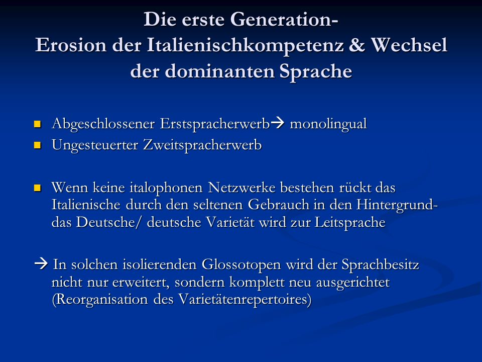 Die erste Generation- Erosion der Italienischkompetenz & Wechsel der dominanten Sprache Abgeschlossener Erstspracherwerb monolingual Abgeschlossener E