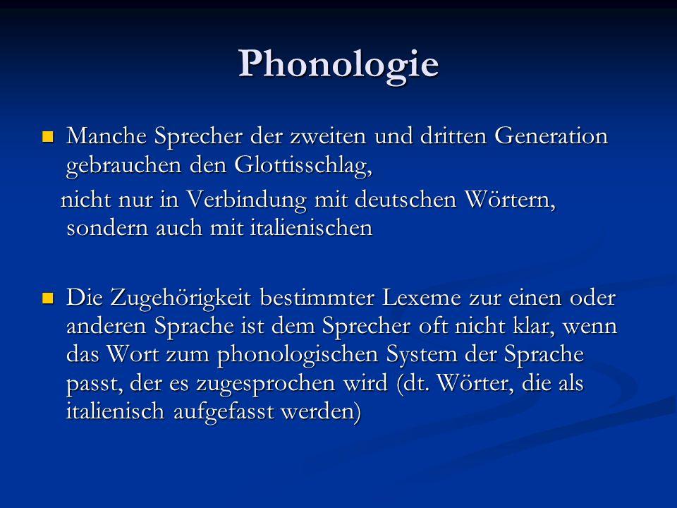 Phonologie Manche Sprecher der zweiten und dritten Generation gebrauchen den Glottisschlag, Manche Sprecher der zweiten und dritten Generation gebrauc