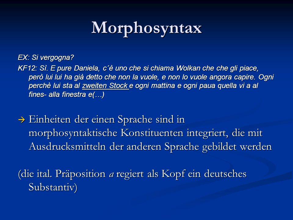 Morphosyntax EX: Si vergogna? KF12: Sì. E pure Daniela, c´è uno che si chiama Wolkan che che gli piace, però lui lui ha già detto che non la vuole, e