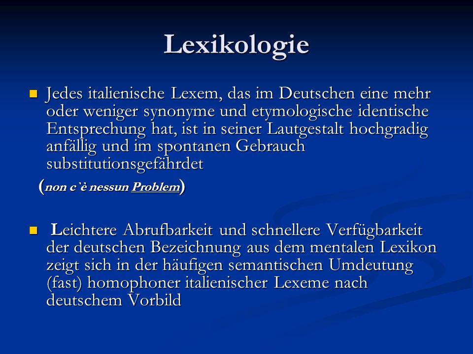 Lexikologie Jedes italienische Lexem, das im Deutschen eine mehr oder weniger synonyme und etymologische identische Entsprechung hat, ist in seiner La