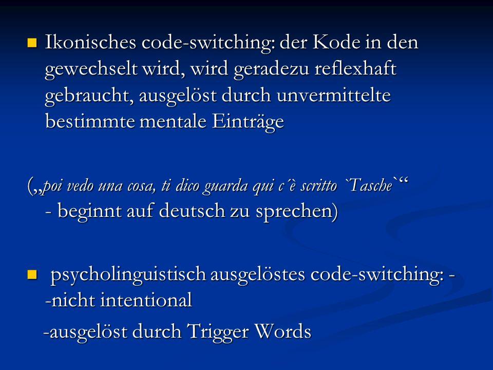 Ikonisches code-switching: der Kode in den gewechselt wird, wird geradezu reflexhaft gebraucht, ausgelöst durch unvermittelte bestimmte mentale Einträ