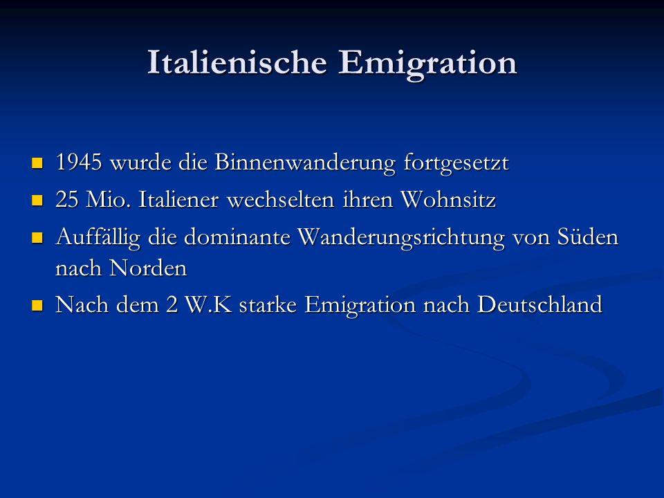 Italienische Emigration 1945 wurde die Binnenwanderung fortgesetzt 1945 wurde die Binnenwanderung fortgesetzt 25 Mio. Italiener wechselten ihren Wohns