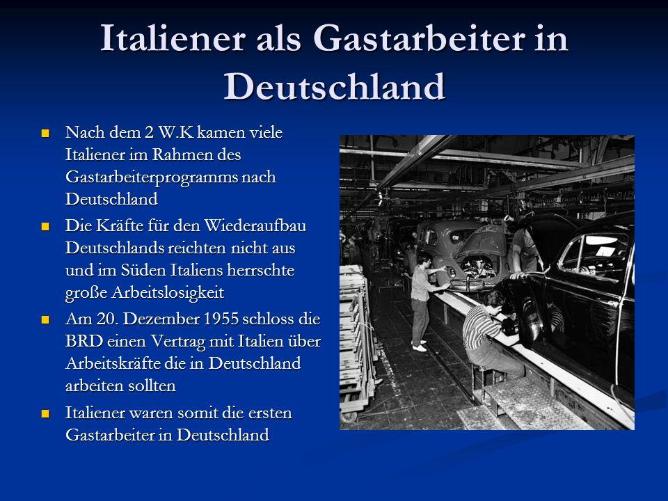 Italiener als Gastarbeiter in Deutschland 1956 kamen zunächst 800.000 Italiener als Gastarbeiter nach Deutschland 1956 kamen zunächst 800.000 Italiener als Gastarbeiter nach Deutschland 1956-1972 folgten ca.