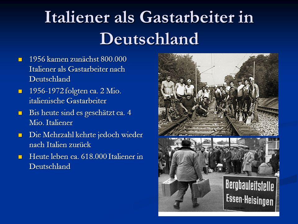 Italiener als Gastarbeiter in Deutschland 1956 kamen zunächst 800.000 Italiener als Gastarbeiter nach Deutschland 1956 kamen zunächst 800.000 Italiene
