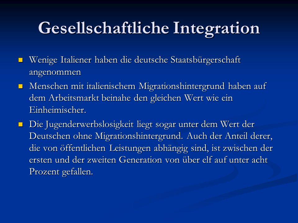 Gesellschaftliche Integration Wenige Italiener haben die deutsche Staatsbürgerschaft angenommen Wenige Italiener haben die deutsche Staatsbürgerschaft