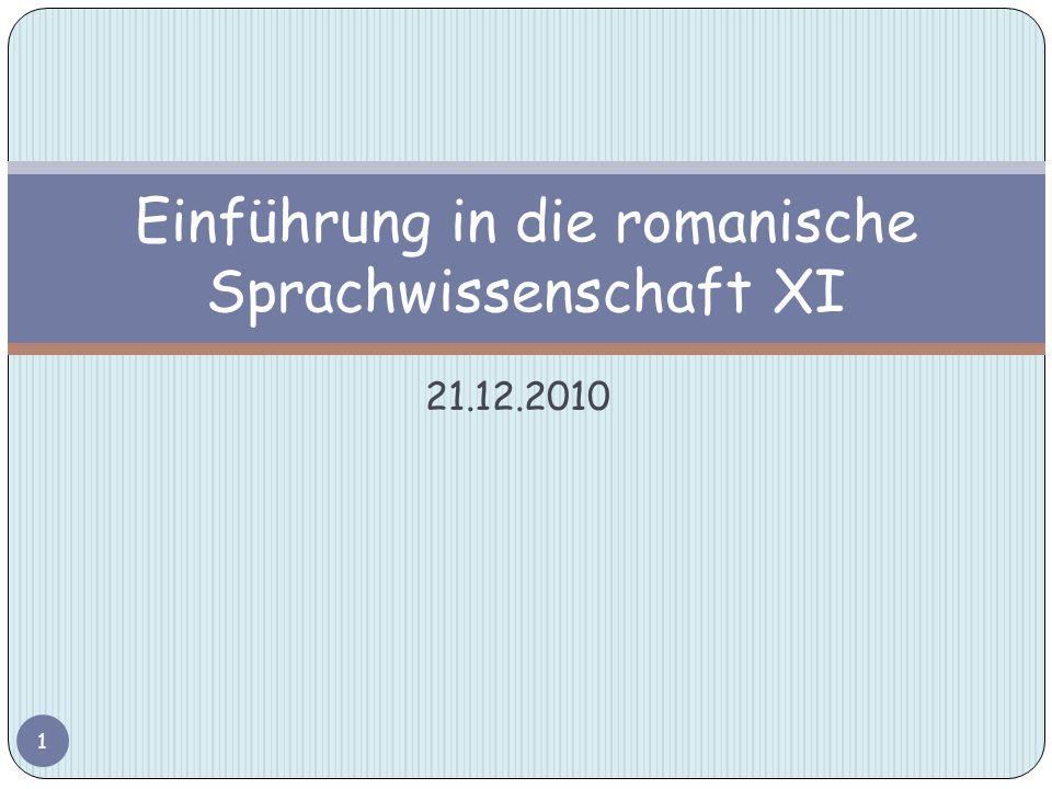 21.12.2010 Einführung in die romanische Sprachwissenschaft XI 1