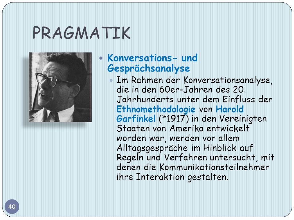 PRAGMATIK 40 Konversations- und Gesprächsanalyse Im Rahmen der Konversationsanalyse, die in den 60er-Jahren des 20. Jahrhunderts unter dem Einfluss de
