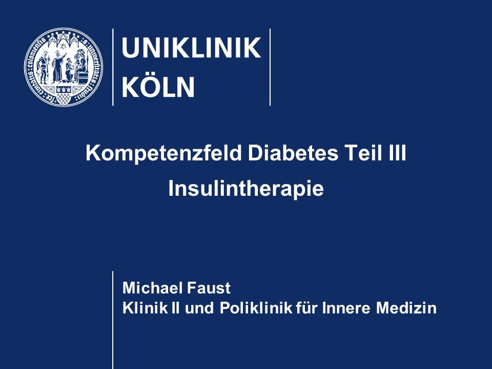 Michael Faust Klinik II und Poliklinik für Innere Medizin Kompetenzfeld Diabetes Teil III Insulintherapie