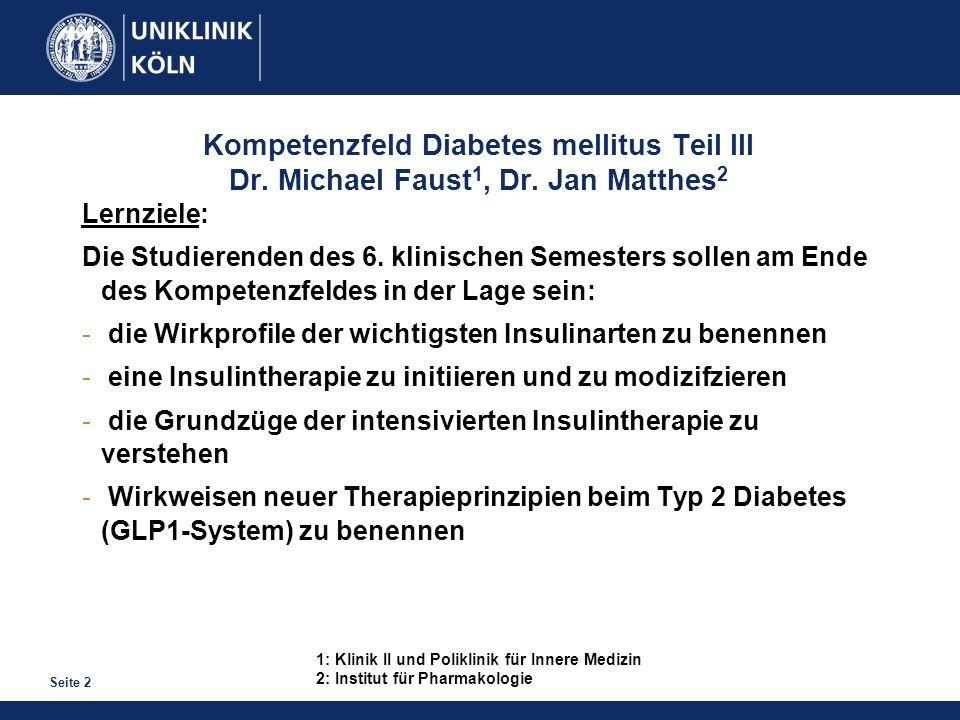 Seite 2 Kompetenzfeld Diabetes mellitus Teil III Dr. Michael Faust 1, Dr. Jan Matthes 2 Lernziele: Die Studierenden des 6. klinischen Semesters sollen