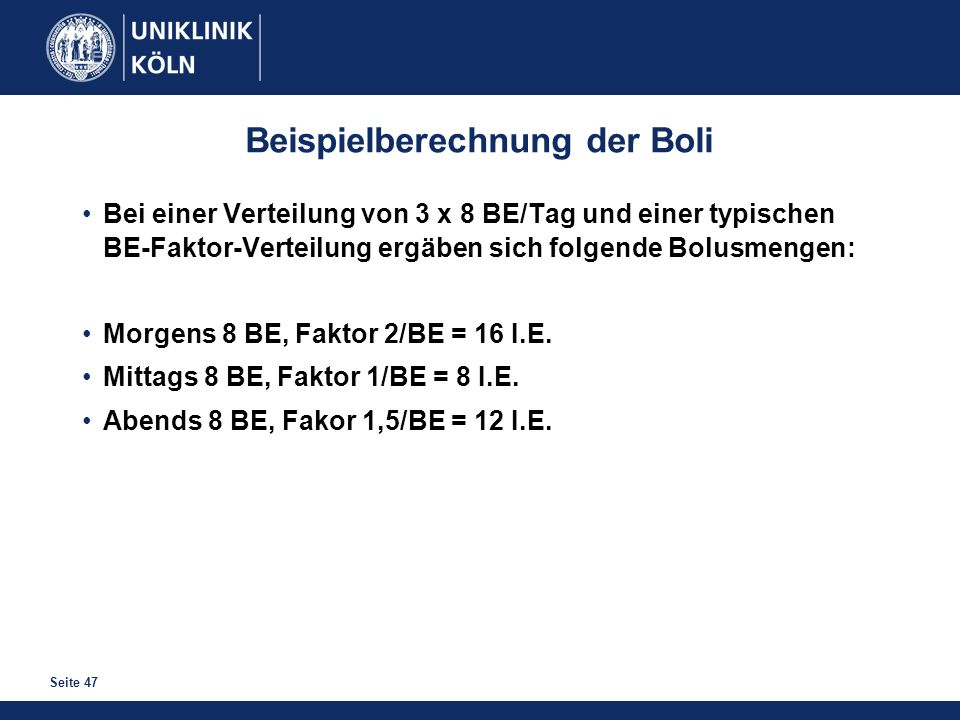 Seite 47 Beispielberechnung der Boli Bei einer Verteilung von 3 x 8 BE/Tag und einer typischen BE-Faktor-Verteilung ergäben sich folgende Bolusmengen: