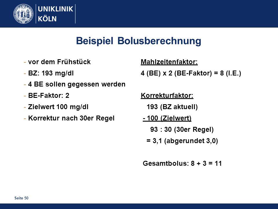 Seite 50 Beispiel Bolusberechnung - vor dem Frühstück - BZ: 193 mg/dl - 4 BE sollen gegessen werden - BE-Faktor: 2 - Zielwert 100 mg/dl - Korrektur na