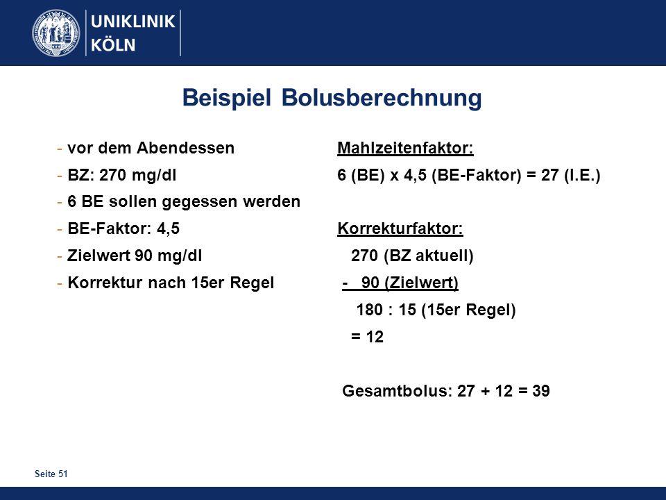 Seite 51 Beispiel Bolusberechnung - vor dem Abendessen - BZ: 270 mg/dl - 6 BE sollen gegessen werden - BE-Faktor: 4,5 - Zielwert 90 mg/dl - Korrektur