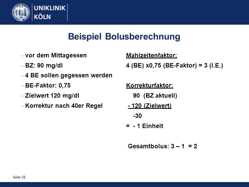 Seite 52 Beispiel Bolusberechnung - vor dem Mittagessen - BZ: 90 mg/dl - 4 BE sollen gegessen werden - BE-Faktor: 0,75 - Zielwert 120 mg/dl - Korrektu
