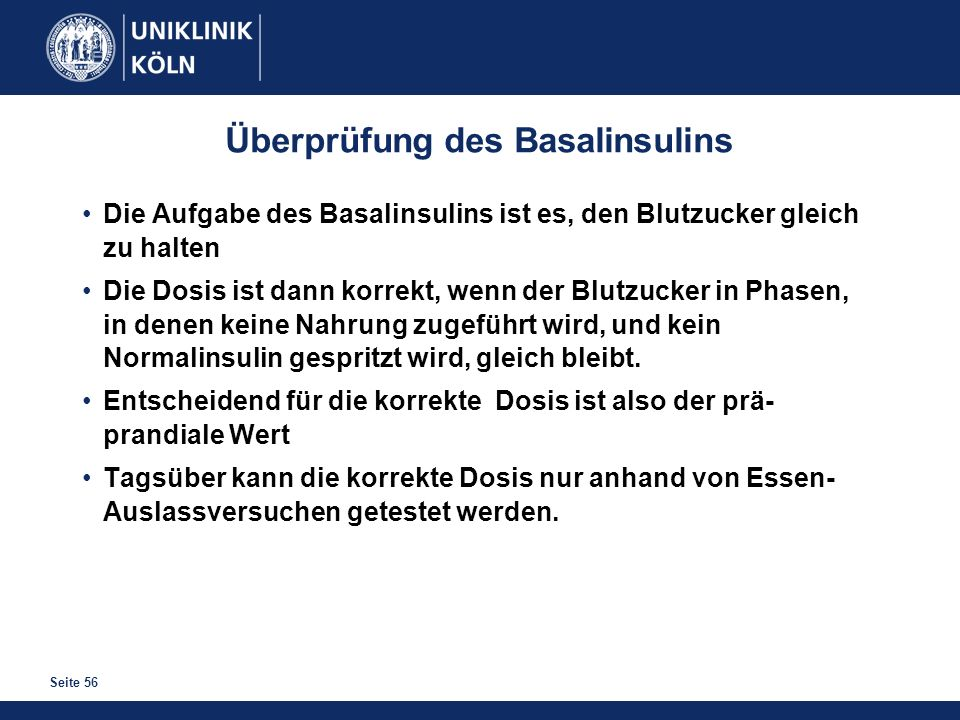Seite 56 Überprüfung des Basalinsulins Die Aufgabe des Basalinsulins ist es, den Blutzucker gleich zu halten Die Dosis ist dann korrekt, wenn der Blut