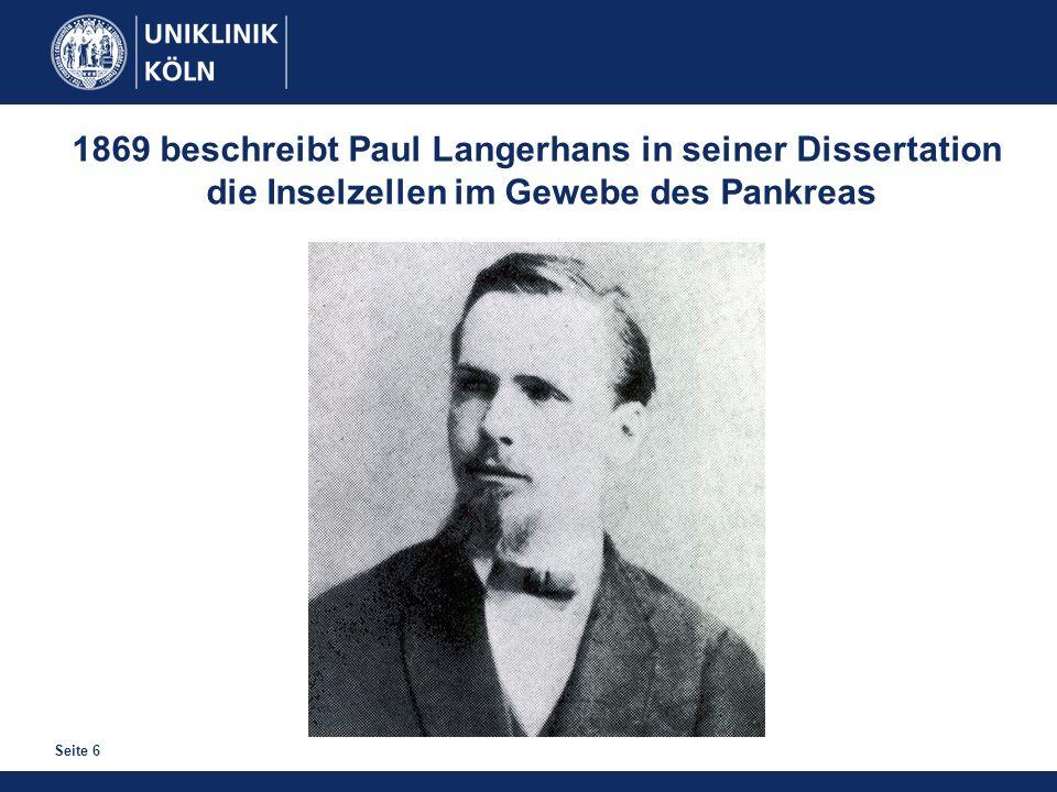 Seite 6 1869 beschreibt Paul Langerhans in seiner Dissertation die Inselzellen im Gewebe des Pankreas