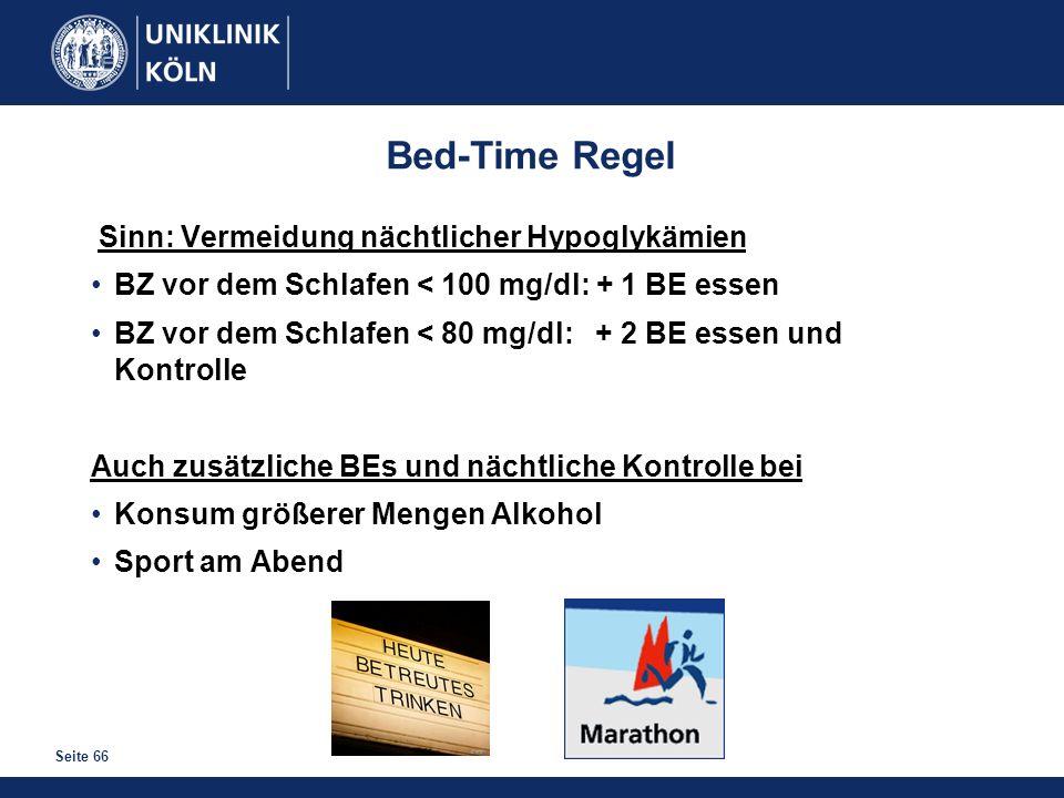 Seite 66 Bed-Time Regel Sinn: Vermeidung nächtlicher Hypoglykämien BZ vor dem Schlafen < 100 mg/dl: + 1 BE essen BZ vor dem Schlafen < 80 mg/dl: + 2 B