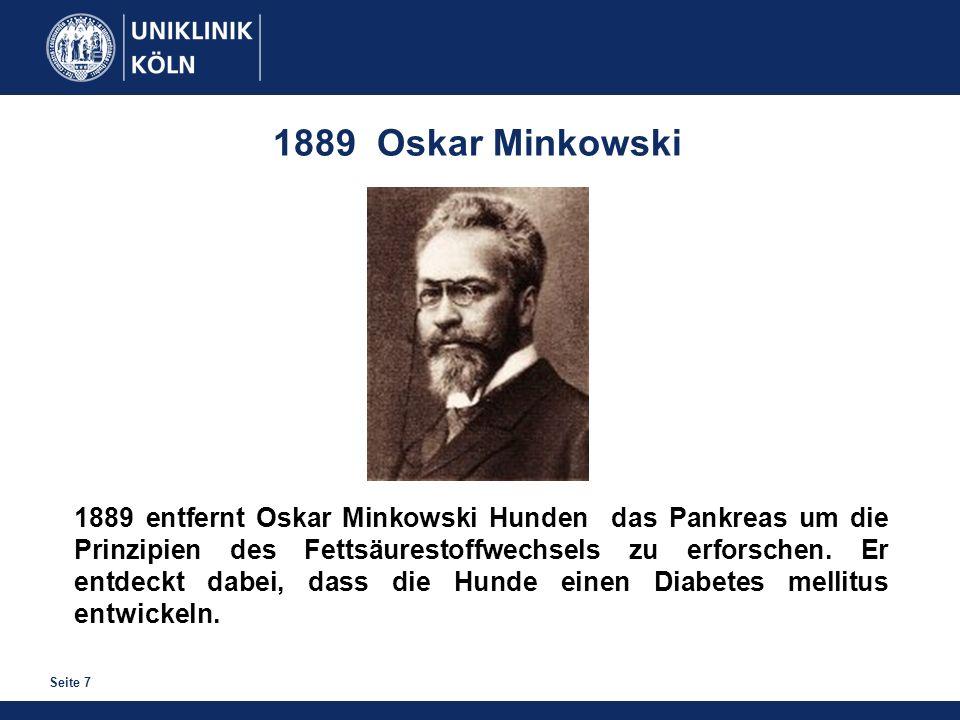 Seite 7 1889 entfernt Oskar Minkowski Hunden das Pankreas um die Prinzipien des Fettsäurestoffwechsels zu erforschen. Er entdeckt dabei, dass die Hund