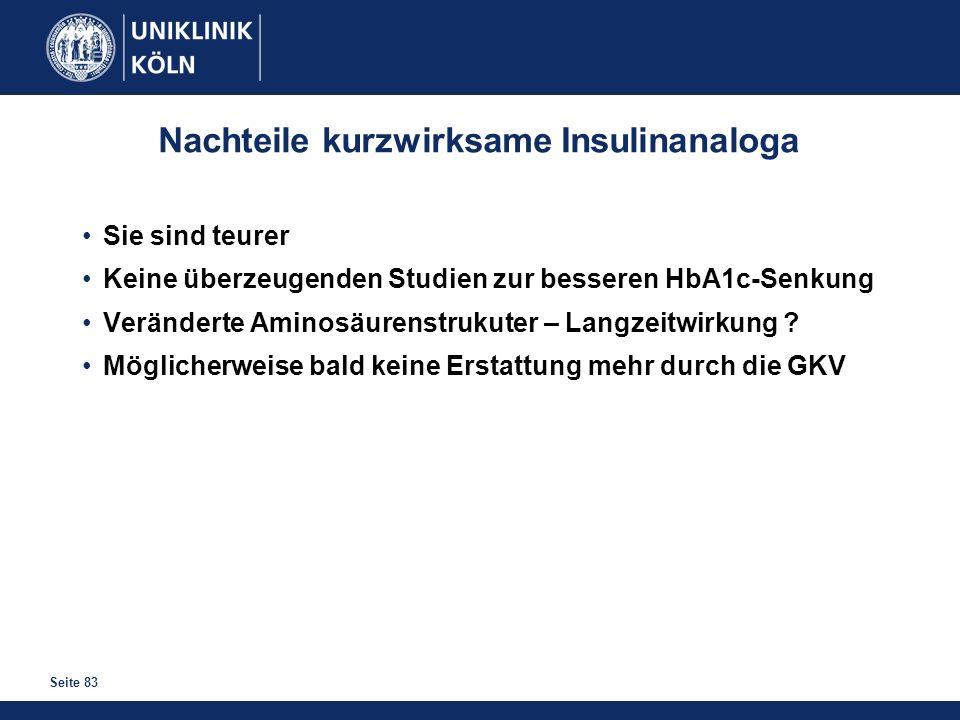 Seite 83 Nachteile kurzwirksame Insulinanaloga Sie sind teurer Keine überzeugenden Studien zur besseren HbA1c-Senkung Veränderte Aminosäurenstrukuter
