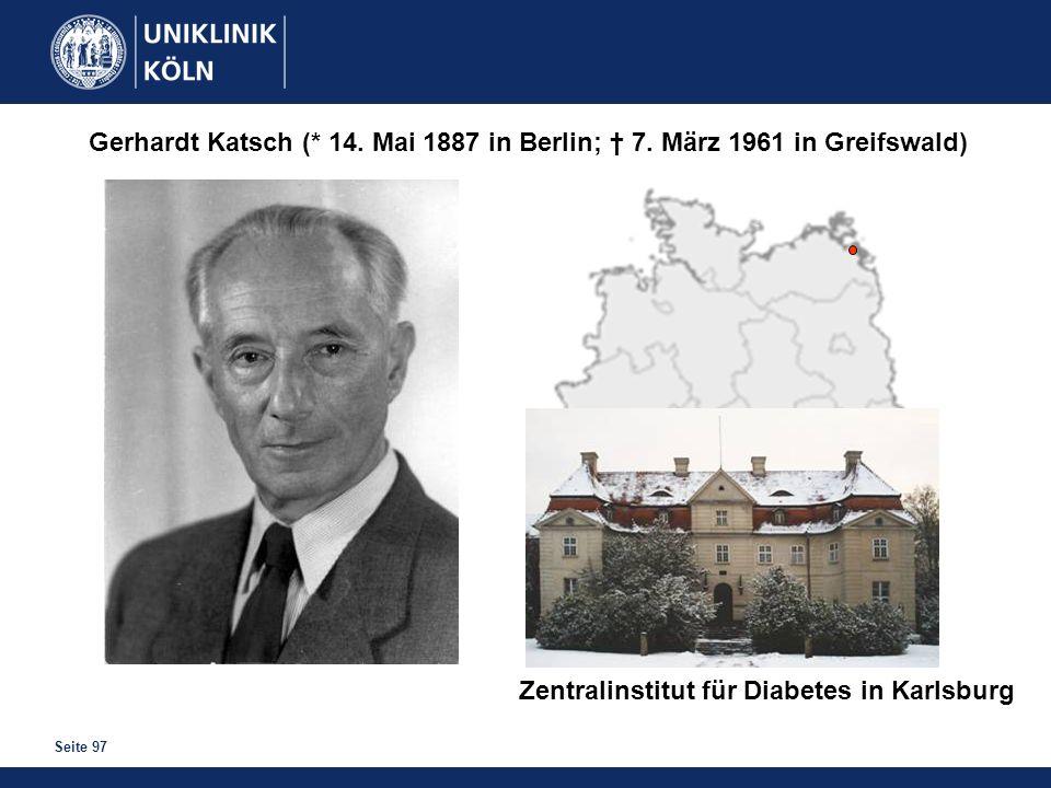 Seite 97 Gerhardt Katsch (* 14. Mai 1887 in Berlin; 7. März 1961 in Greifswald) Zentralinstitut für Diabetes in Karlsburg