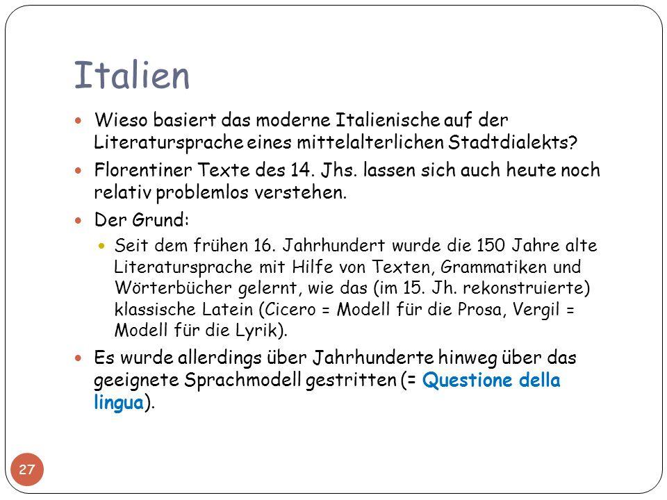 Italien 27 Wieso basiert das moderne Italienische auf der Literatursprache eines mittelalterlichen Stadtdialekts? Florentiner Texte des 14. Jhs. lasse
