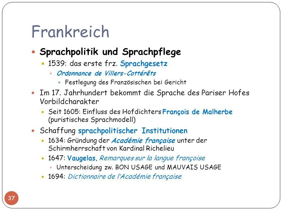 Frankreich Sprachpolitik und Sprachpflege 1539: das erste frz. Sprachgesetz Ordonnance de Villers-Cottérêts Festlegung des Französischen bei Gericht I