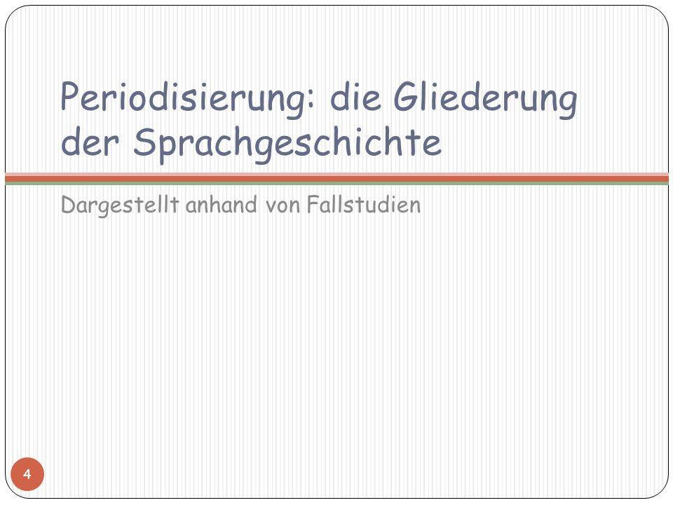 Periodisierung: die Gliederung der Sprachgeschichte Dargestellt anhand von Fallstudien 4