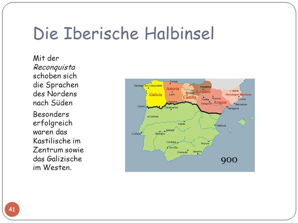 Die Iberische Halbinsel Mit der Reconquista schoben sich die Sprachen des Nordens nach Süden Besonders erfolgreich waren das Kastilische im Zentrum so