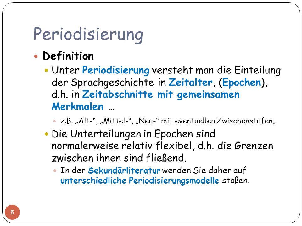 Periodisierung Definition Unter Periodisierung versteht man die Einteilung der Sprachgeschichte in Zeitalter, (Epochen), d.h. in Zeitabschnitte mit ge
