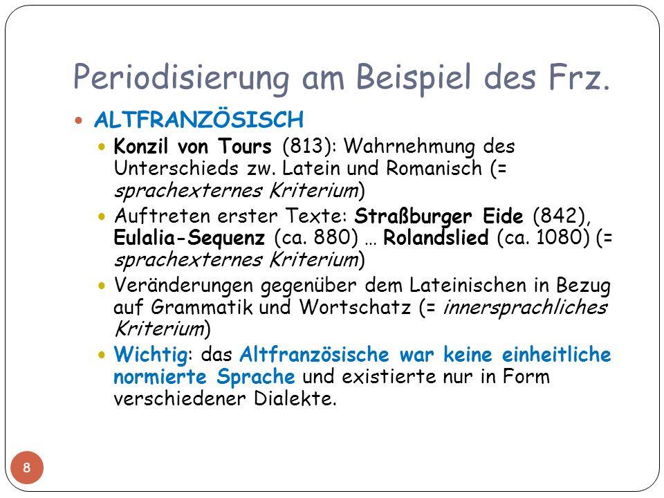 Periodisierung am Beispiel des Frz. ALTFRANZÖSISCH Konzil von Tours (813): Wahrnehmung des Unterschieds zw. Latein und Romanisch (= sprachexternes Kri