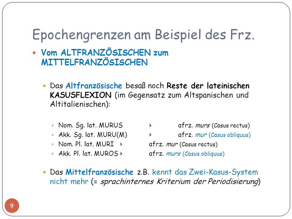 Epochengrenzen am Beispiel des Frz. Vom ALTFRANZÖSISCHEN zum MITTELFRANZÖSISCHEN Das Altfranzösische besaß noch Reste der lateinischen KASUSFLEXION (i