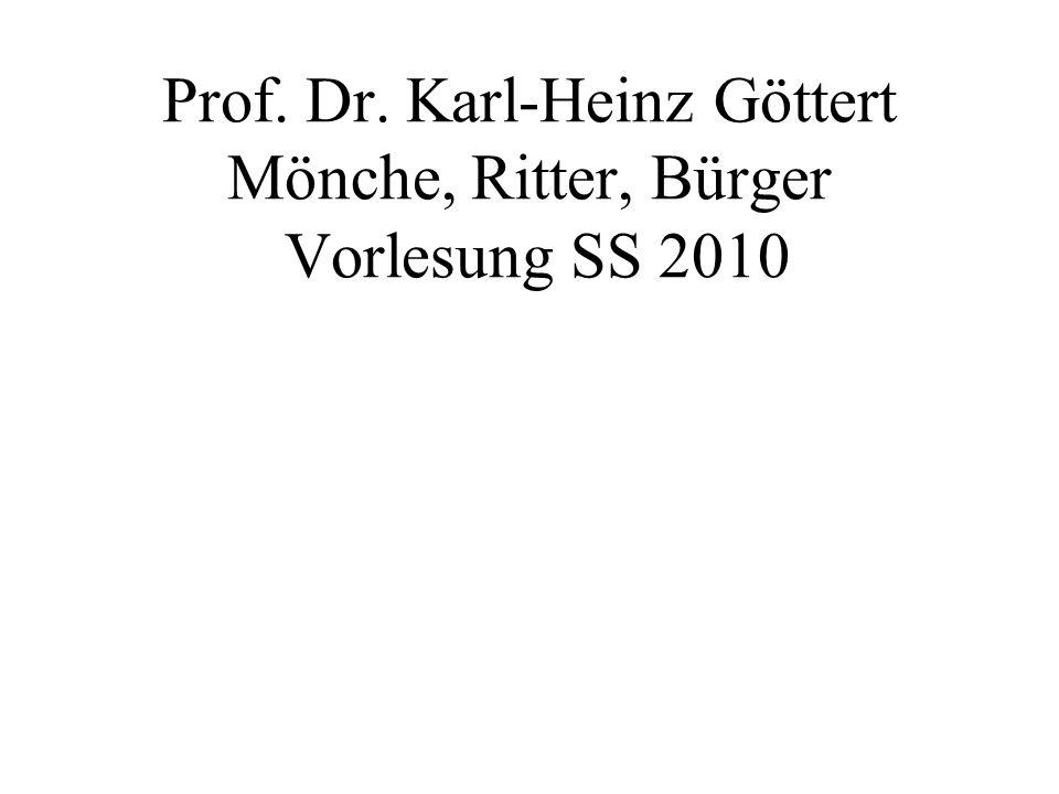 Prof. Dr. Karl-Heinz Göttert Mönche, Ritter, Bürger Vorlesung SS 2010