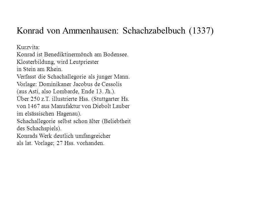 Konrad von Ammenhausen: Schachzabelbuch (1337) Kurzvita: Konrad ist Benediktinermönch am Bodensee. Klosterbildung, wird Leutpriester in Stein am Rhein