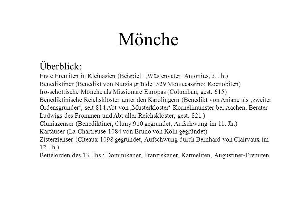 Mönche Überblick: Erste Eremiten in Kleinasien (Beispiel: Wüstenvater Antonius, 3. Jh.) Benediktiner (Benedikt von Nursia gründet 529 Montecassino; Ko