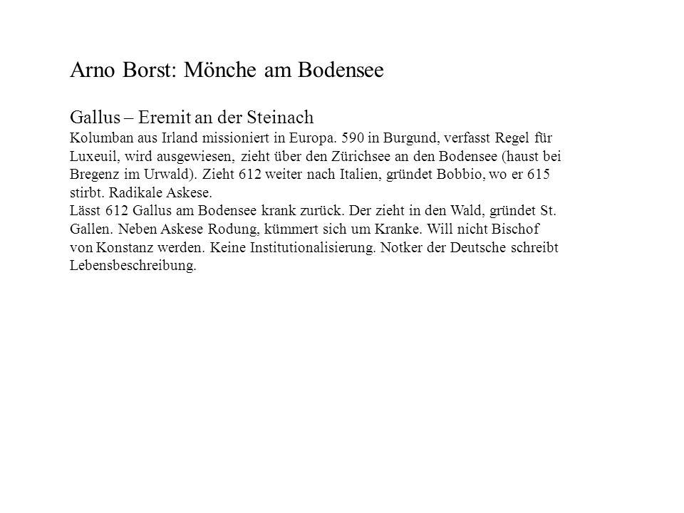 Arno Borst: Mönche am Bodensee Gallus – Eremit an der Steinach Kolumban aus Irland missioniert in Europa. 590 in Burgund, verfasst Regel für Luxeuil,