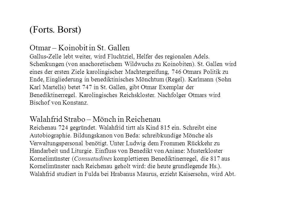 (Forts. Borst) Otmar – Koinobit in St. Gallen Gallus-Zelle lebt weiter, wird Fluchtziel, Helfer des regionalen Adels. Schenkungen (von anachoretischem