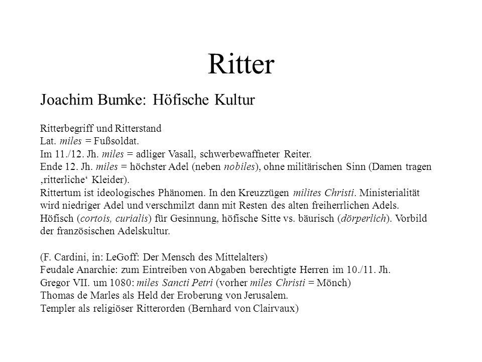 Ritter Joachim Bumke: Höfische Kultur Ritterbegriff und Ritterstand Lat. miles = Fußsoldat. Im 11./12. Jh. miles = adliger Vasall, schwerbewaffneter R