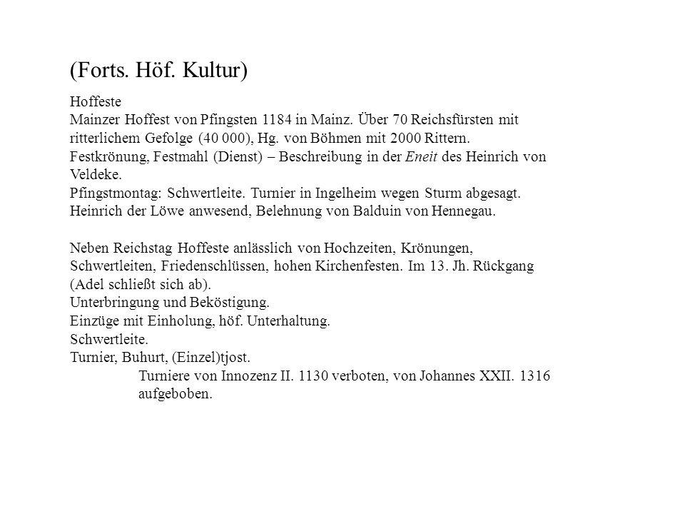 (Forts. Höf. Kultur) Hoffeste Mainzer Hoffest von Pfingsten 1184 in Mainz. Über 70 Reichsfürsten mit ritterlichem Gefolge (40 000), Hg. von Böhmen mit