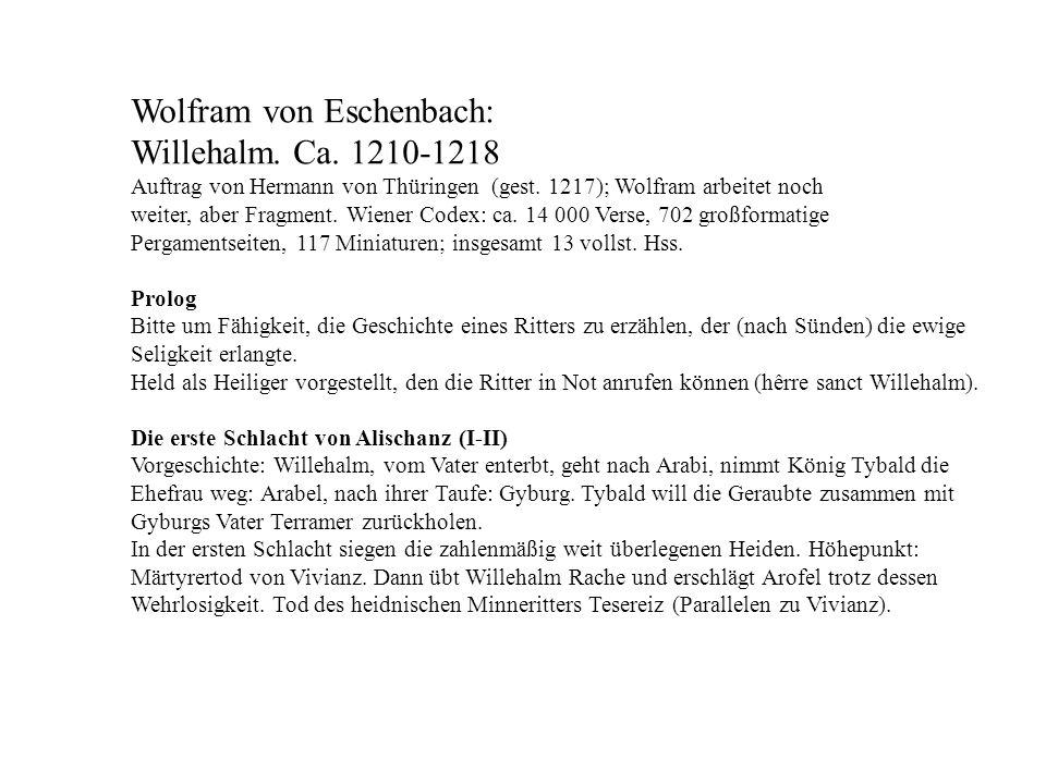 Wolfram von Eschenbach: Willehalm. Ca. 1210-1218 Auftrag von Hermann von Thüringen (gest. 1217); Wolfram arbeitet noch weiter, aber Fragment. Wiener C