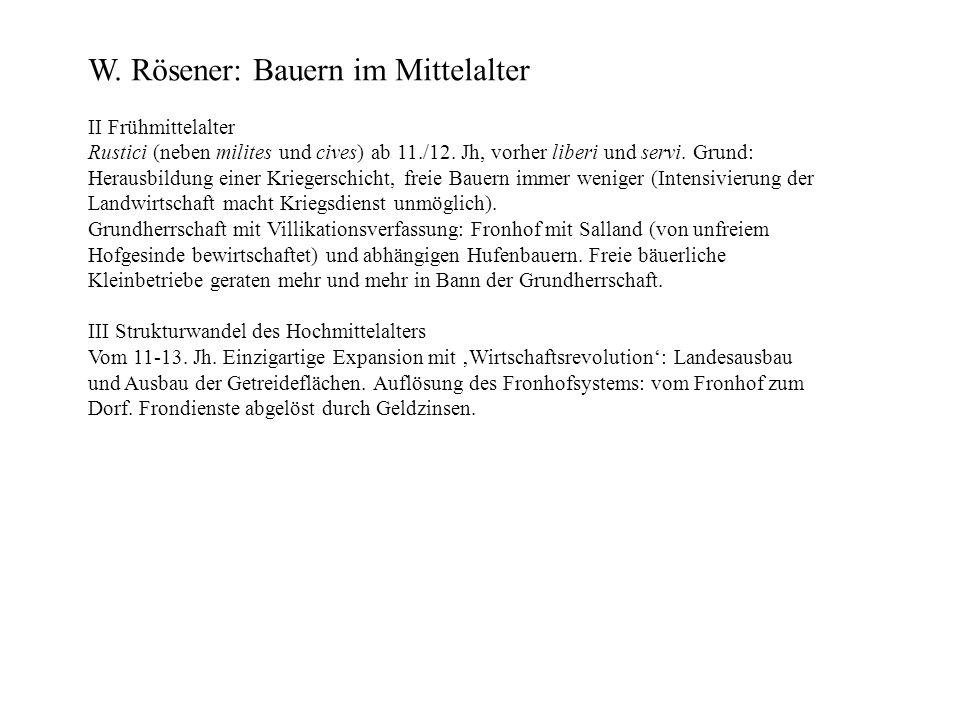 W. Rösener: Bauern im Mittelalter II Frühmittelalter Rustici (neben milites und cives) ab 11./12. Jh, vorher liberi und servi. Grund: Herausbildung ei