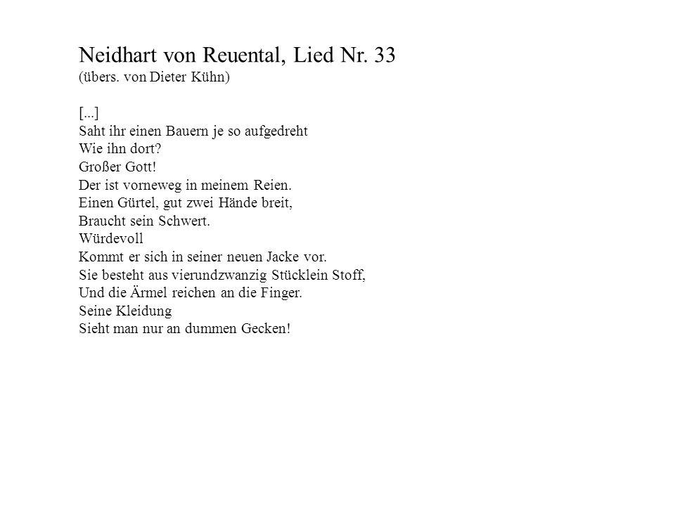 Neidhart von Reuental, Lied Nr. 33 (übers. von Dieter Kühn) [...] Saht ihr einen Bauern je so aufgedreht Wie ihn dort? Großer Gott! Der ist vorneweg i