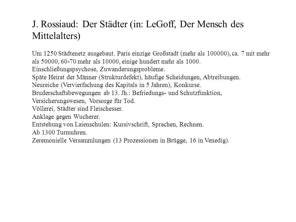 J. Rossiaud: Der Städter (in: LeGoff, Der Mensch des Mittelalters) Um 1250 Städtenetz ausgebaut. Paris einzige Großstadt (mehr als 100000), ca. 7 mit