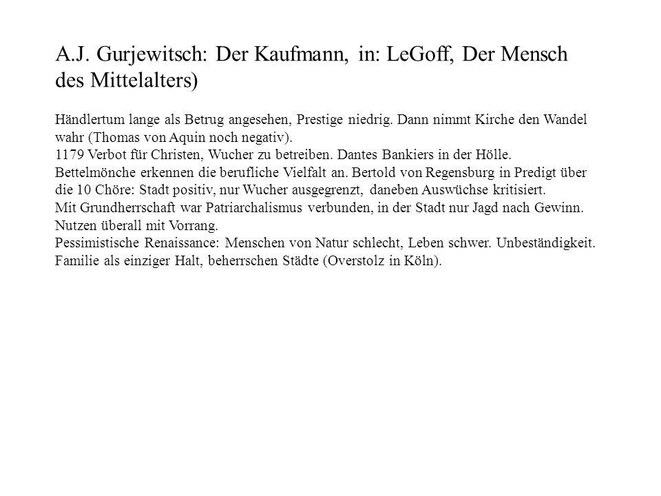 A.J. Gurjewitsch: Der Kaufmann, in: LeGoff, Der Mensch des Mittelalters) Händlertum lange als Betrug angesehen, Prestige niedrig. Dann nimmt Kirche de