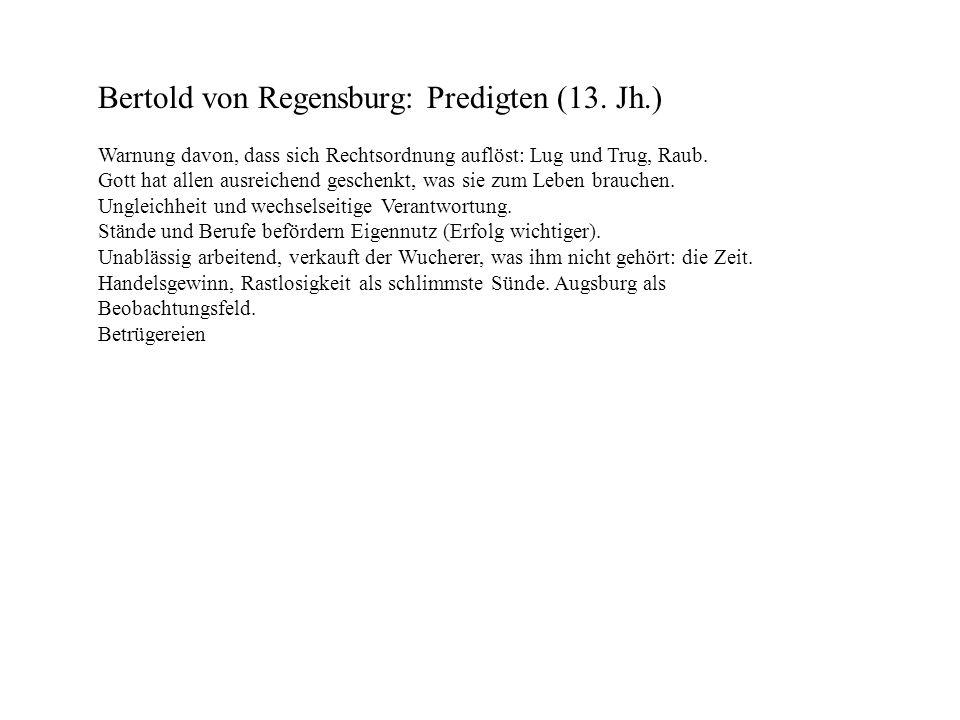 Bertold von Regensburg: Predigten (13. Jh.) Warnung davon, dass sich Rechtsordnung auflöst: Lug und Trug, Raub. Gott hat allen ausreichend geschenkt,